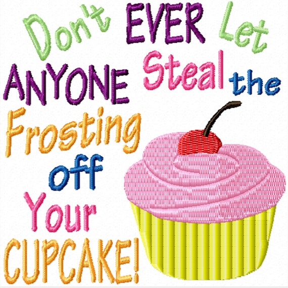 Don't Ever Let Anyone Steal the Frosting Off Your Cupcake! -A Machine Embroidery Design