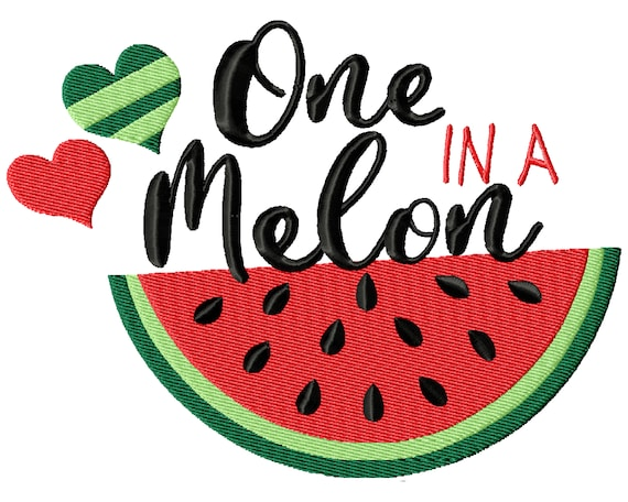 One in a Melon- A Fun Machine Embroidery Instant Download (2 sizes)