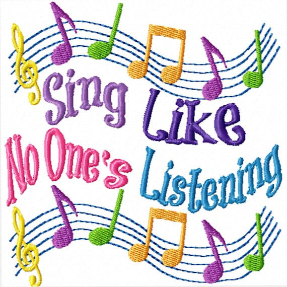 Sing Like No One's Listening -A Machine Embroidery Design