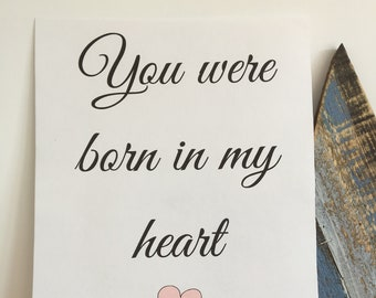 You were born in my heart downloadable digital print. Adoption celebration gift. Instant download wall art