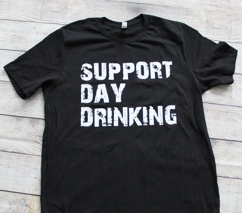 40a4a47d Support Day Drinking Shirt Unisex-Drinking Shirts Funny | Etsy