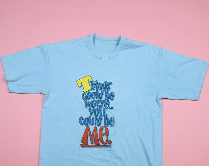 Things Could Be Worse You Could Be Me 1980's Vintage Tshirt