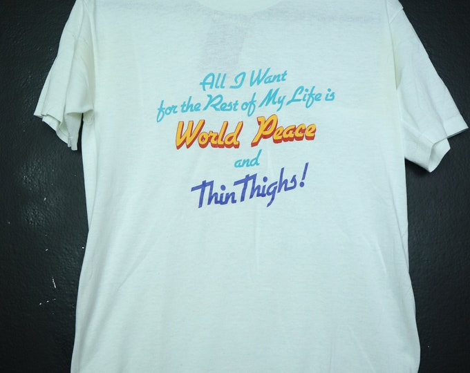 All I Want... World Peace / Thin Thighs 1990s Vintage Tshirt