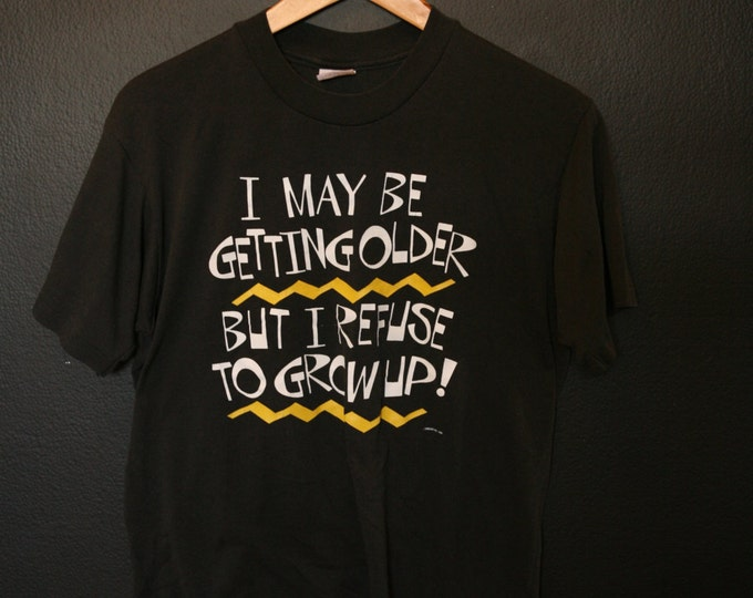 Refuse to Grow Up!  1990s Vintage Tshirt