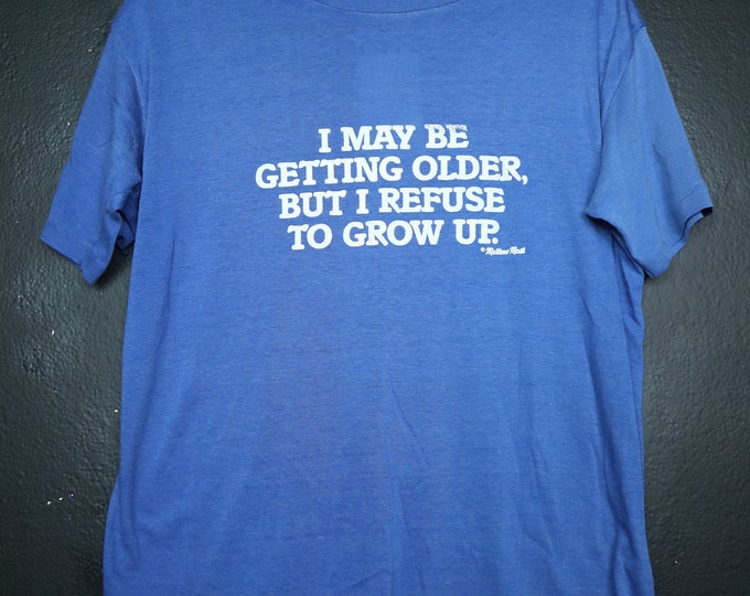 I May Be Old But I Refuse To Grow Up 1980's Vintage Tshirt