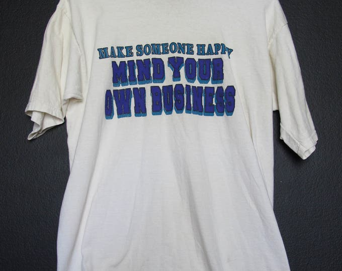 Make Someone Happy, Mind Your Own Business 1990's Vintage Tshirt