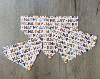 Happy Gotcha Day Dog Bandana/ No Tie Bandana/ Over the Collar Bandana