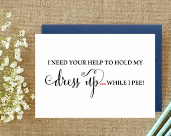 Funny Bridesmaid Proposal cards. I  need your help to hold my dress up while I pee. Asking Bridesmaid Maid of honor, Matron of honor.