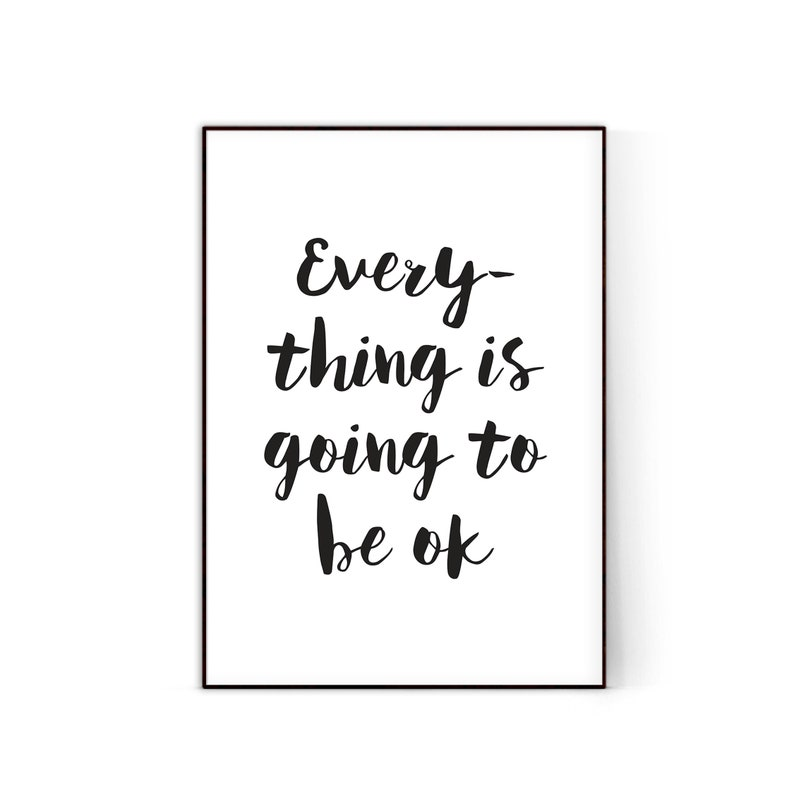 Everything Is Going To Be Ok Typography Motivational Print Etsy