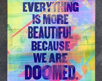 Everything Is More Beautiful Because We Are Doomed Letterpress Print (One-of-a-Kind)
