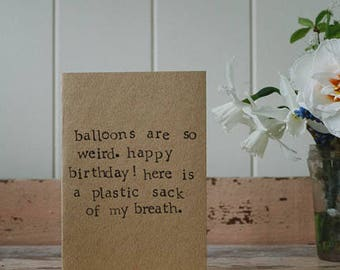 Balloons Are Weird - Happy Birthday Card - 100% Recycled Card