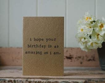 Funny / Humorous / Selfish Birthday Card - 100% Recycled Card