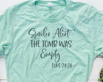 215f040220be Spoiler Alert Shirt for Women - The Tomb Was Empty shirt - Women s Easter  Shirt - Jesus Shirt - Luke 24 24 - Christian Shirt - Resurrection