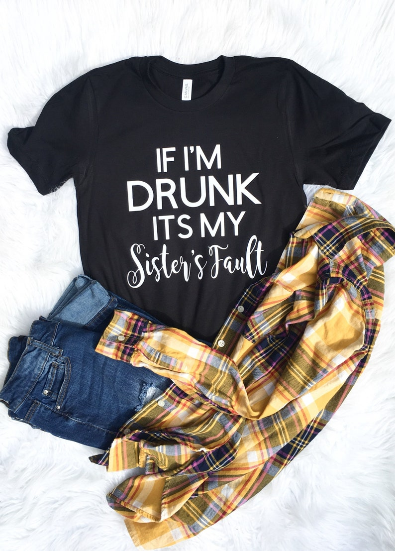 funny graphic tee If I'm drunk Sister shirt Birthday image 0