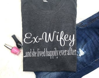 Ex wifey Shirt for Women, Divorced shirt, she lived happily ever after, Graphic tee, AF t-shirt, Divorced t-shirt, funny gift, end of