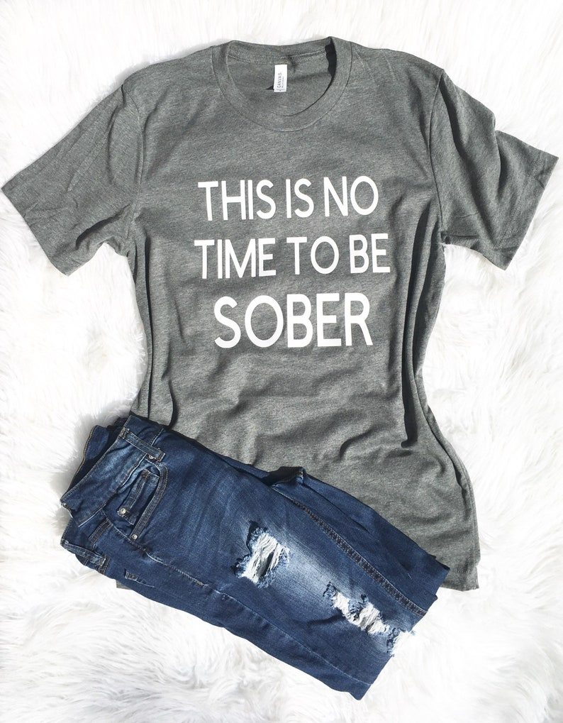 PARTY SHIRT There is no time to be sober Women's party image 0