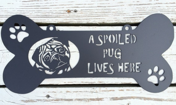 A Spoiled Dog Pug Lives Here Metal Sign, Dog Bone, Custom dog breed, Dog Sign, Front Door Wreath, Metal Name Sign, Personalized Pet Sign.