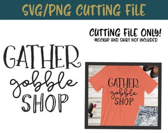 Gather Gobble Shop SVG, PNG Silhouette Cameo and Cricut Files, Thanksgiving Shirt, Black Friday, Thankful, Gobble, Turkey, Fall