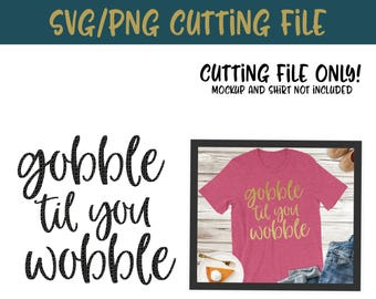 Gobble Til You Wobble SVG, PNG Silhouette Cameo and Cricut Files, Gobble Svg, Thanksgiving Svg, Fall Svg, Funny Svg, Turkey Svg, Cut File