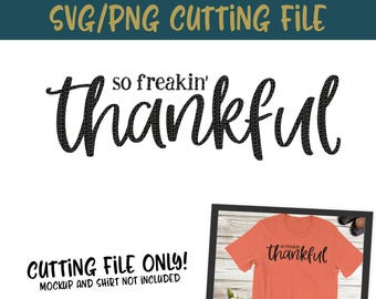 So Freakin' Thankful SVG, PNG Silhouette Cameo and Cricut Files,Thanksgiving Svg, Thankful Svg, Cut File, Mom Svg