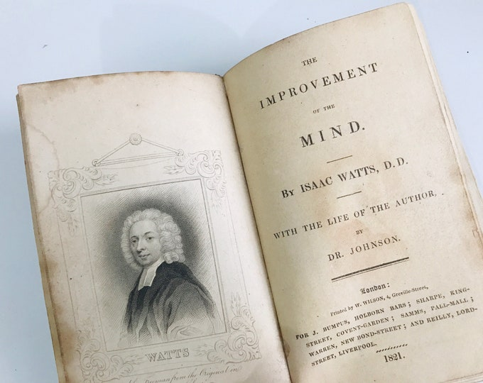 The Improvement of the Mind by Isaac Watts with The Life of the Author by Dr Johnson Published 1821