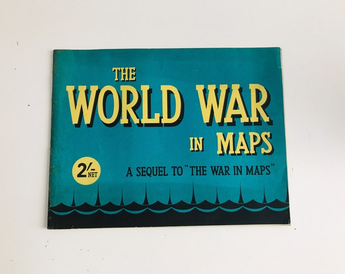 The World War in Maps a Sequel to To the War in Maps 1942
