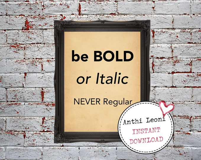 Be Bold Quotes | Be Bold Wall Decor | Dorm Room | Dorm Decor Ideas | Be Bold Or Italic Never Regular | Office Decor | Instant Download #0020