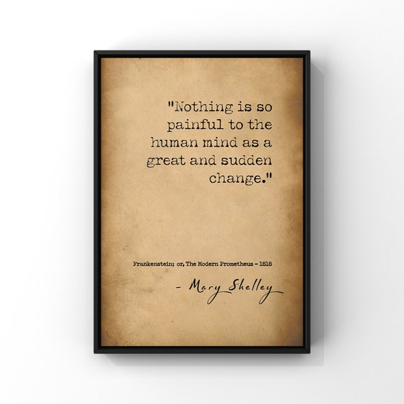 Mary Shelley's Frankenstein Quote Nothing Is So Painful To The Human Mind As A Great And Sudden Change Inspirational Art Poster Print