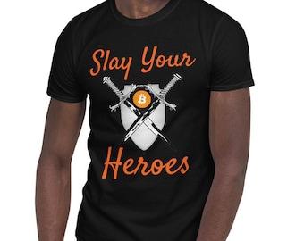 Slay Your Heroes Bitcoin Short Sleeve Unisex T-Shirt - BTC Maximalist Crypto Shirt