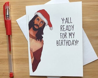 Funny Yall Ready For My Birthday Christmas Card Jesus Holidays Christ Merry