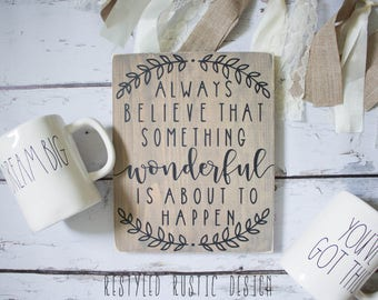 Always Believe That Something Wonderful is About to Happen, Farmhouse Decor, Motivational Sign, Positive Wall Art