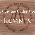 A Custom Order for Kevin B.