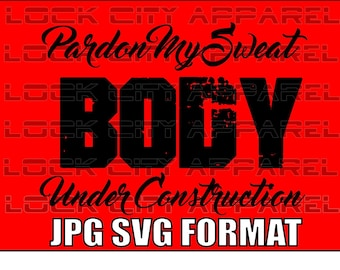 Pardon My Sweat Body Under Construction Workout SVG Cut File Silhouette Cricut