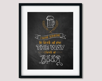 """Beer Print. """"I want someone to look at me the way I look at beer"""" quote. Humorous chalk board print. Man cave or bar art. INSTANT DOWNLOAD"""