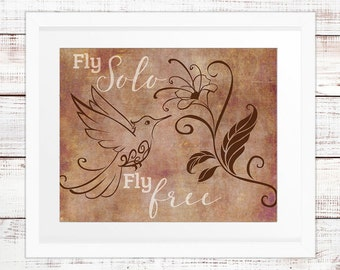 Fly Solo, Fly Free - Hummingbird Flower Print, Inspirational Quote, Bird, Nature, Freedom, Confidence, INSTANT DOWNLOAD