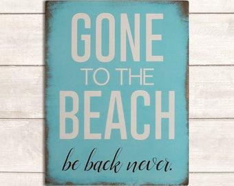Beach Decor; Beach Wood Sign; Beach Wooden Signs; Beach Decor Coastal; Beach Signs; Beach Life; Gone to the Beach, Be Back Never Wood Sign