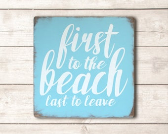 Beach Decor; Beach Wood Signs; Beach Wooden Signs; Beach Signs; Beach Sign Decor; Beach Decor Coastal; First to the Beach Last to Leave Sign