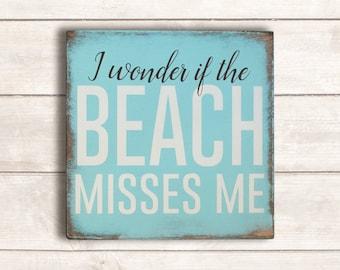 Beach Decor; Beach Wood Sign; Beach Wooden Signs; Beach Decor Coastal; Beach Signs; Beach Sign Decor; I Wonder if the Beach Misses Me