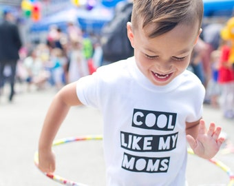 Cool Like My Moms T-shirt, Kids Clothes, Baby Clothes, Tee, Vest, Two Moms, LGBT, Same Sex Parents, Perfect for Pride