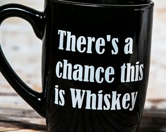 Theres a chance this is whiskey, Beer mug, Liquor mug, Wine mug, Funny Coffee mug, Coffee Mug, Coffee Cup, Whiskey gift, Whiskey lover