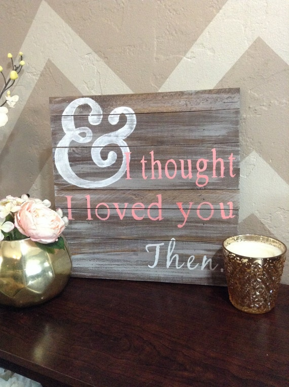 And I Thought I Loved You Then Wood Sign Wood Sign With Etsy