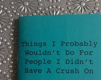 Things I Probably Wouldn't Do For People I Didn't Have A Crush On Zine