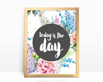 SALE -  Today Is The Day, Handlettering Quote, Calligraphic Print, Watercolor Flower, Nature, Colorful Poster, Dorm Quote, Office, Home