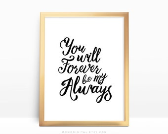 SALE -  You Will Forever Be My Always, Quote Art Print, Calligraphy Handlettering, Typography Quotation, Nursery, Modernism, Cursive
