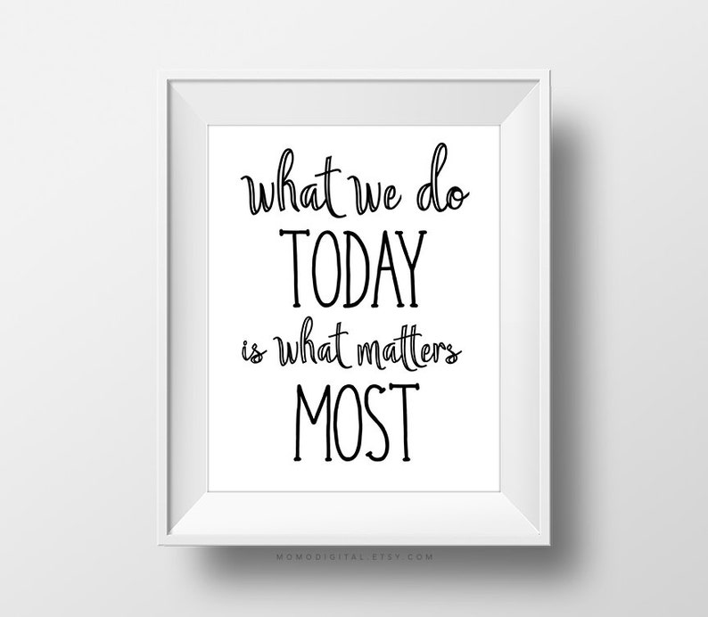 Sale What We Do Today Is What Matters Most Morning Quote Etsy
