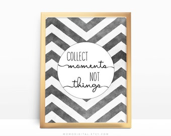 SALE -  Collect Moments Not Things, Chevron Print, Watercolor Poster, Watercolor, Modern Print, Black White, Calligraphy, Typography
