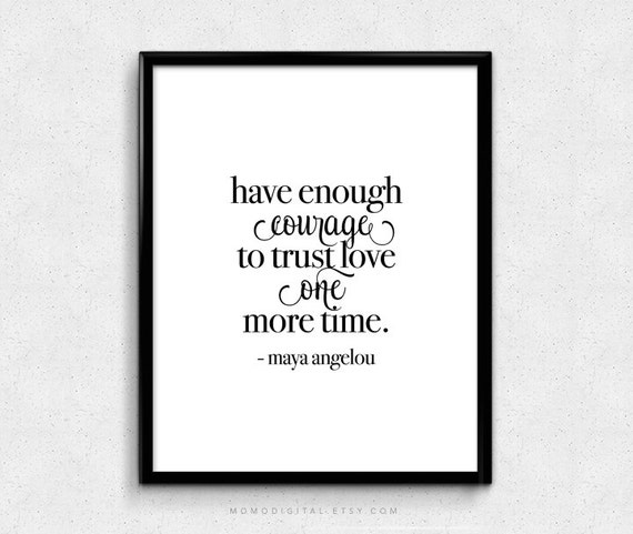 Sale Have Enough Courage To Trust Love Maya Angelou Maya Etsy