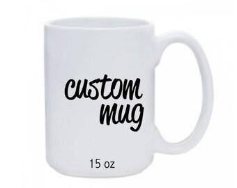 Custom Mug, Personalized Mug, 15 oz mug, Custom Design Mug, Coffee Mug, Classic Mug, C Handle