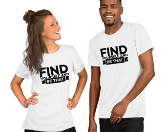 Find Yourself and Be That - Short-Sleeve Unisex T-Shirt