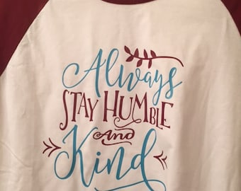 Always Stay Humble and Kind Raglan